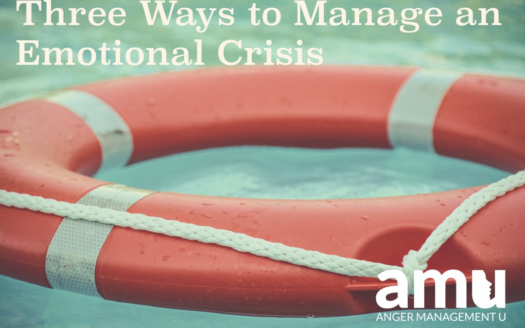 Three Ways to Manage an Emotional Crisis