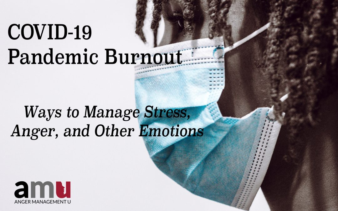 COVID-19 Pandemic Burnout: Ways to Manage Stress, Anger & Other Emotions